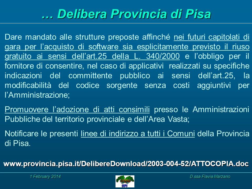 1 February 20141 February 20141 February 2014D.ssa Flavia Marzano … Delibera Provincia di Pisa Dare mandato alle strutture preposte affinché nei futuri capitolati di gara per lacquisto di software sia esplicitamente previsto il riuso gratuito ai sensi dellart.25 della L.
