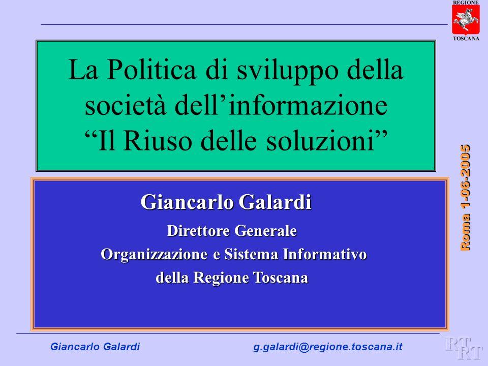Giancarlo Galardig.galardi@regione.toscana.it Roma 1-06-2005 Giancarlo Galardi Direttore Generale Organizzazione e Sistema Informativo della Regione T