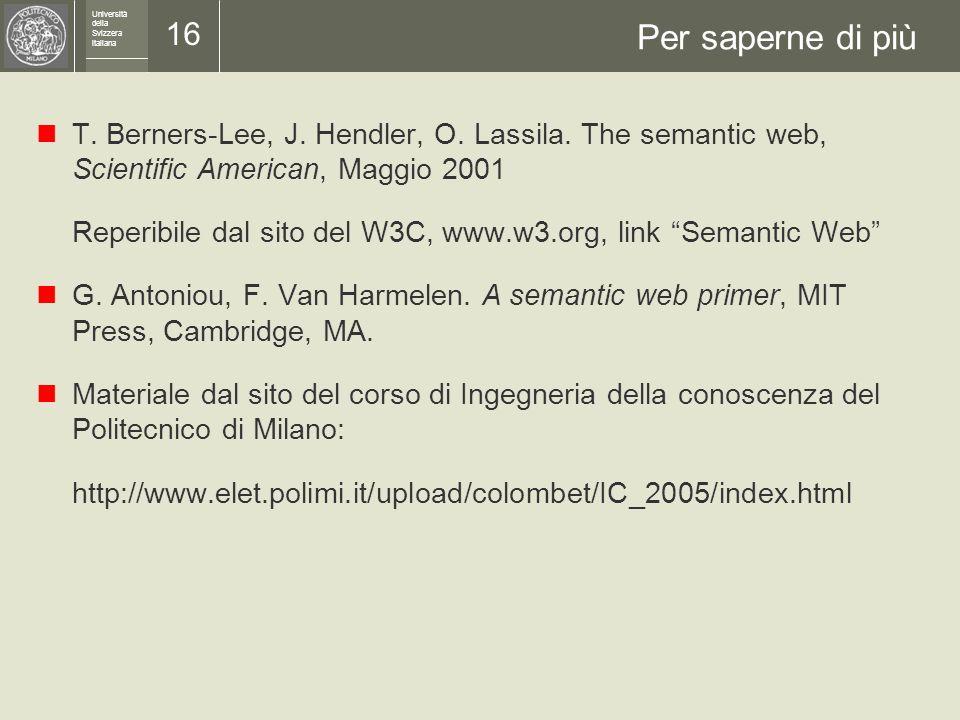 Università della Svizzera italiana 15 Conclusioni Con tutti i loro limiti, le tecnologie del web semantico sono potenti e potenzialmente utilissime Ci