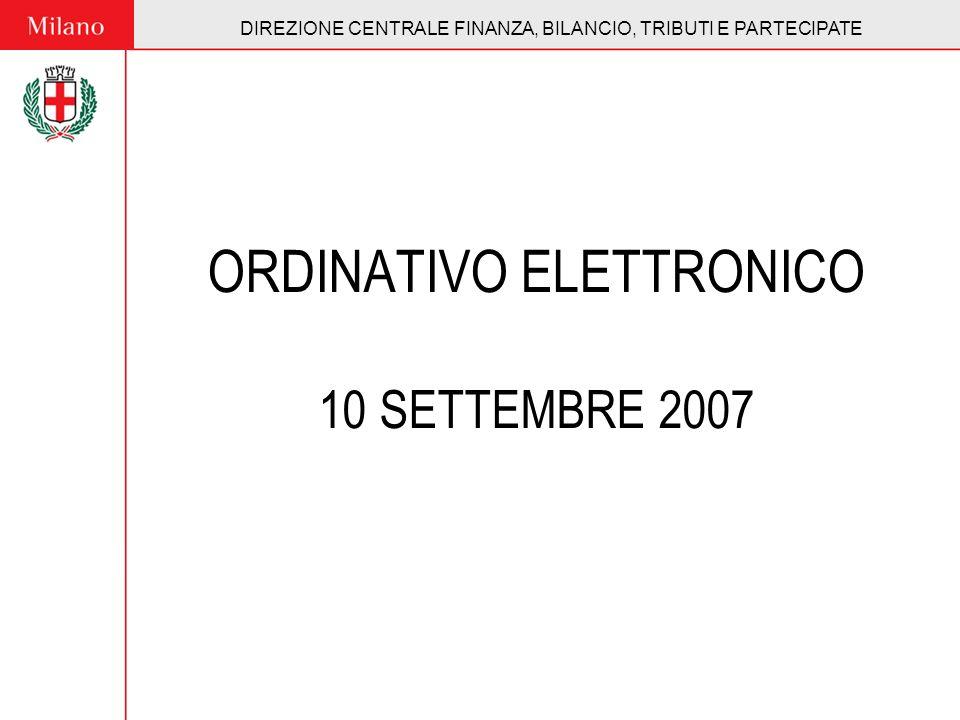 DIREZIONE CENTRALE FINANZA, BILANCIO, TRIBUTI E PARTECIPATE ORDINATIVO ELETTRONICO 10 SETTEMBRE 2007 DIREZIONE CENTRALE FINANZA, BILANCIO, TRIBUTI E P