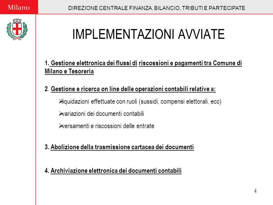 DIREZIONE CENTRALE FINANZA, BILANCIO, TRIBUTI E PARTECIPATE 4 IMPLEMENTAZIONI AVVIATE 1. Gestione elettronica dei flussi di riscossioni e pagamenti tr