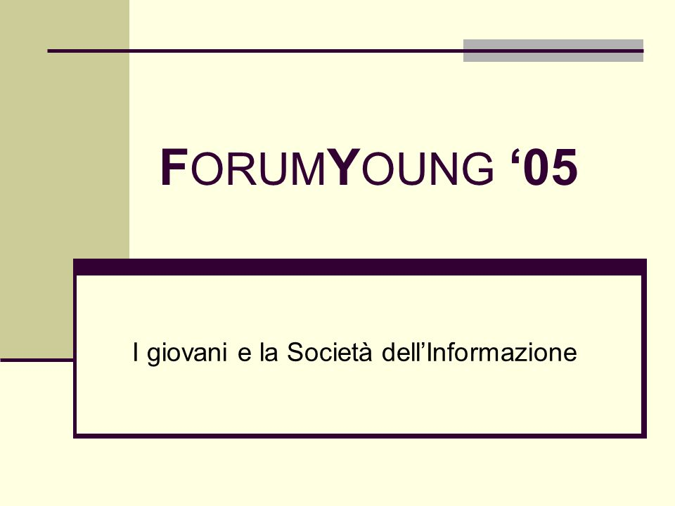 F ORUM Y OUNG 05 I giovani e la Società dellInformazione