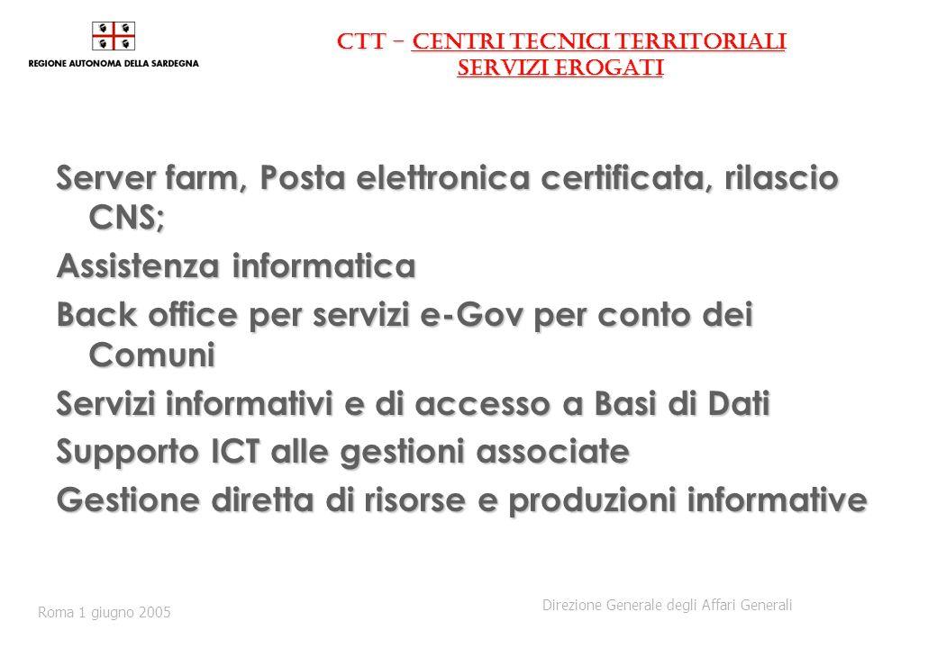 CTT - centri tecnici territoriali servizi erogati Server farm, Posta elettronica certificata, rilascio CNS; Assistenza informatica Back office per ser