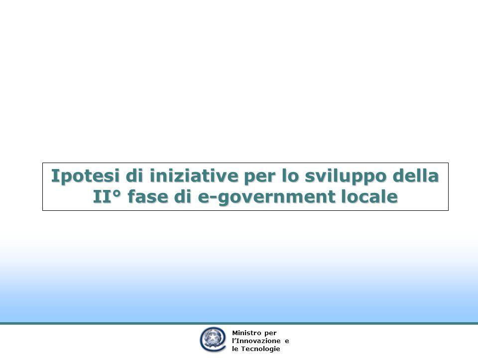 Ministro per lInnovazione e le Tecnologie Ipotesi di iniziative per lo sviluppo della II° fase di e-government locale