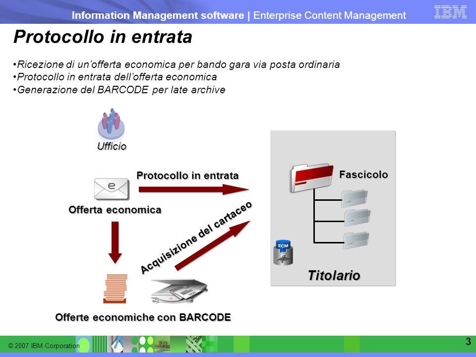 © 2007 IBM Corporation Information Management software | Enterprise Content Management 3 Protocollo in entrata Ricezione di unofferta economica per ba