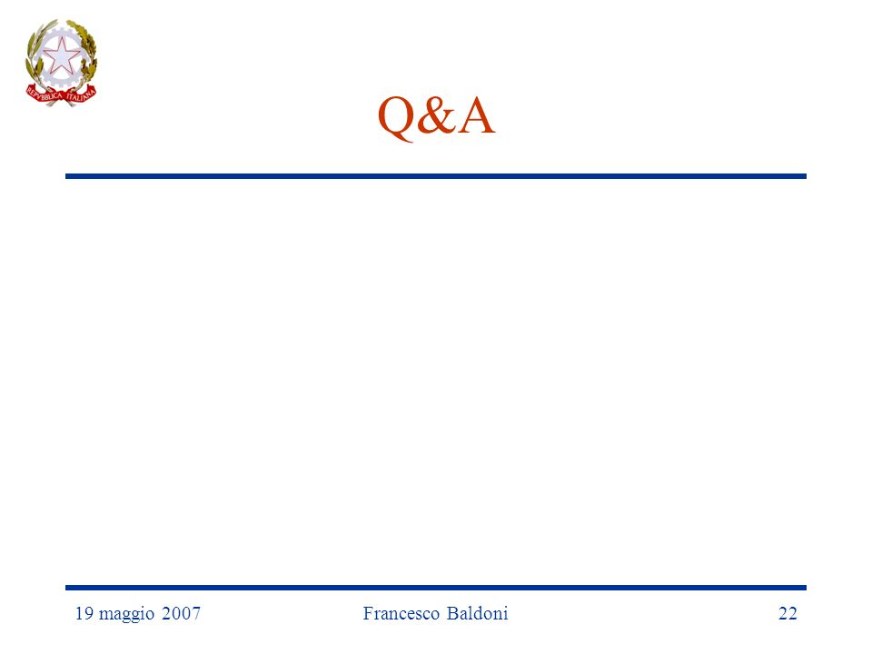 19 maggio 2007Francesco Baldoni22 Q&A