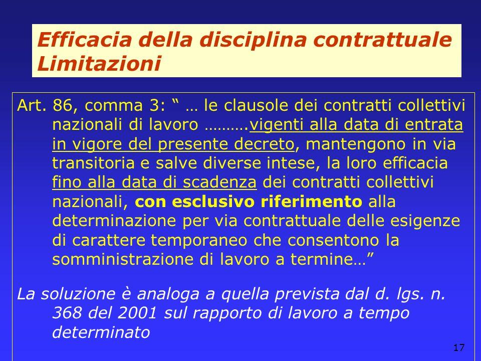 17 Efficacia della disciplina contrattuale Limitazioni Art. 86, comma 3: … le clausole dei contratti collettivi nazionali di lavoro ……….vigenti alla d