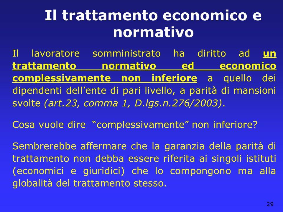 29 Il trattamento economico e normativo Il lavoratore somministrato ha diritto ad un trattamento normativo ed economico complessivamente non inferiore