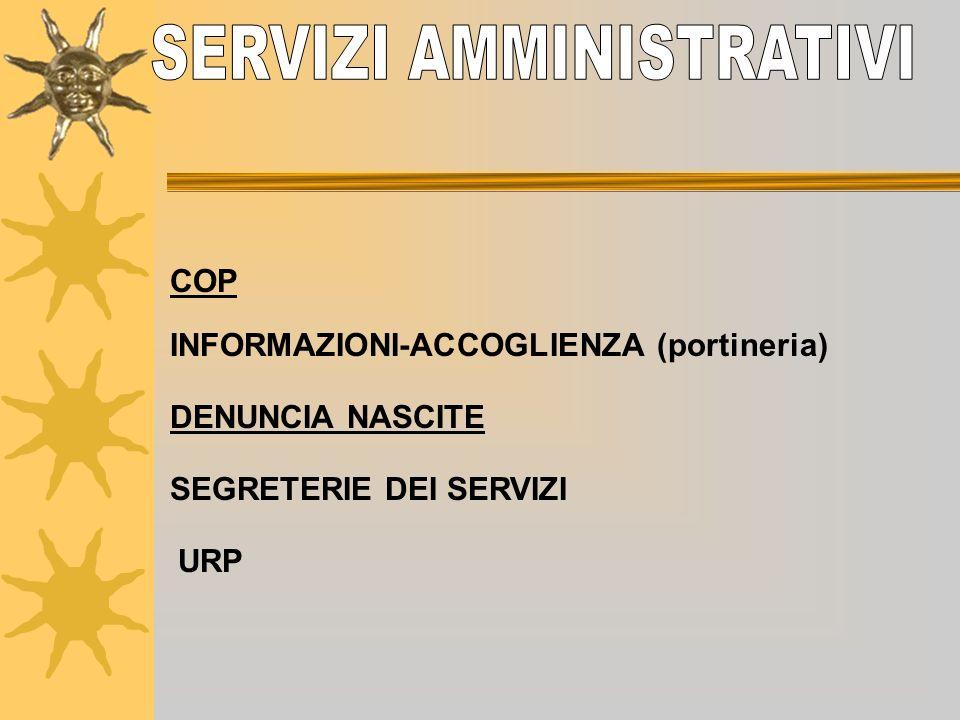 COP INFORMAZIONI-ACCOGLIENZA (portineria) URP DENUNCIA NASCITE SEGRETERIE DEI SERVIZI