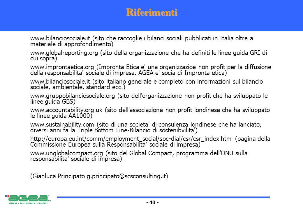 - 40 - Riferimenti www.bilanciosociale.it (sito che raccoglie i bilanci sociali pubblicati in Italia oltre a materiale di approfondimento) www.globalr