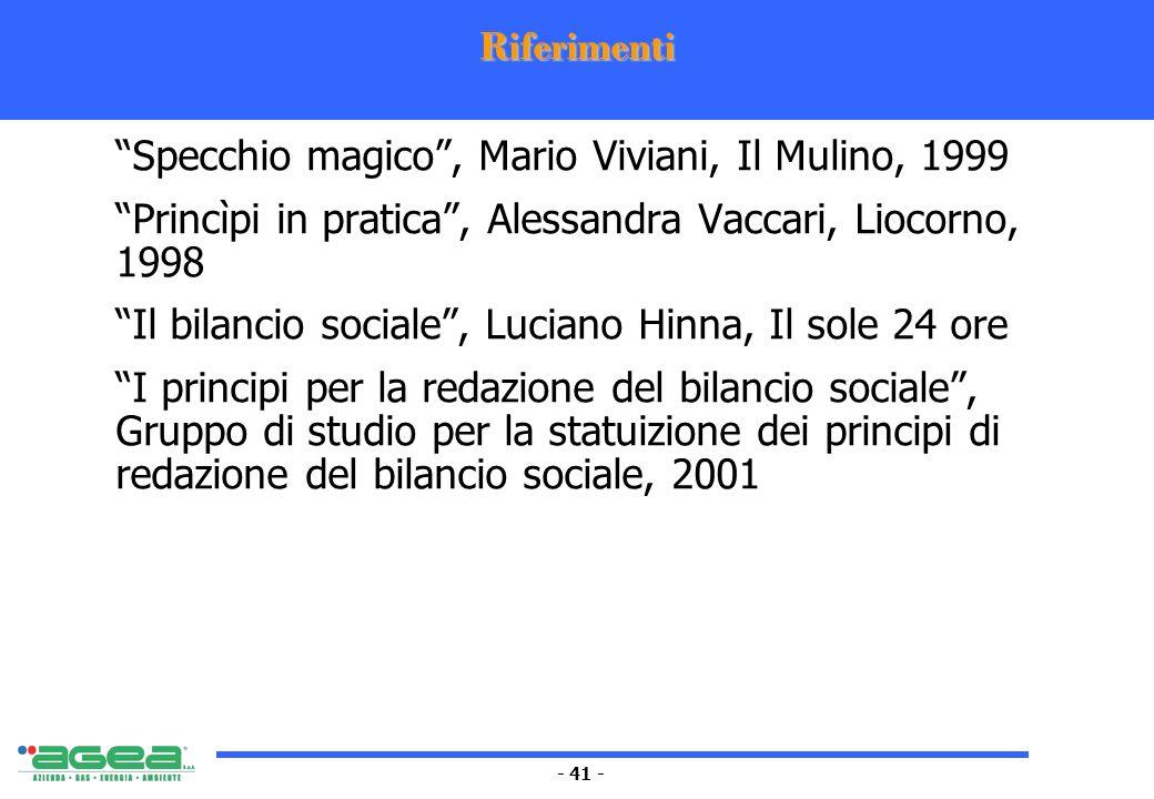 - 41 - Riferimenti Specchio magico, Mario Viviani, Il Mulino, 1999 Princìpi in pratica, Alessandra Vaccari, Liocorno, 1998 Il bilancio sociale, Lucian