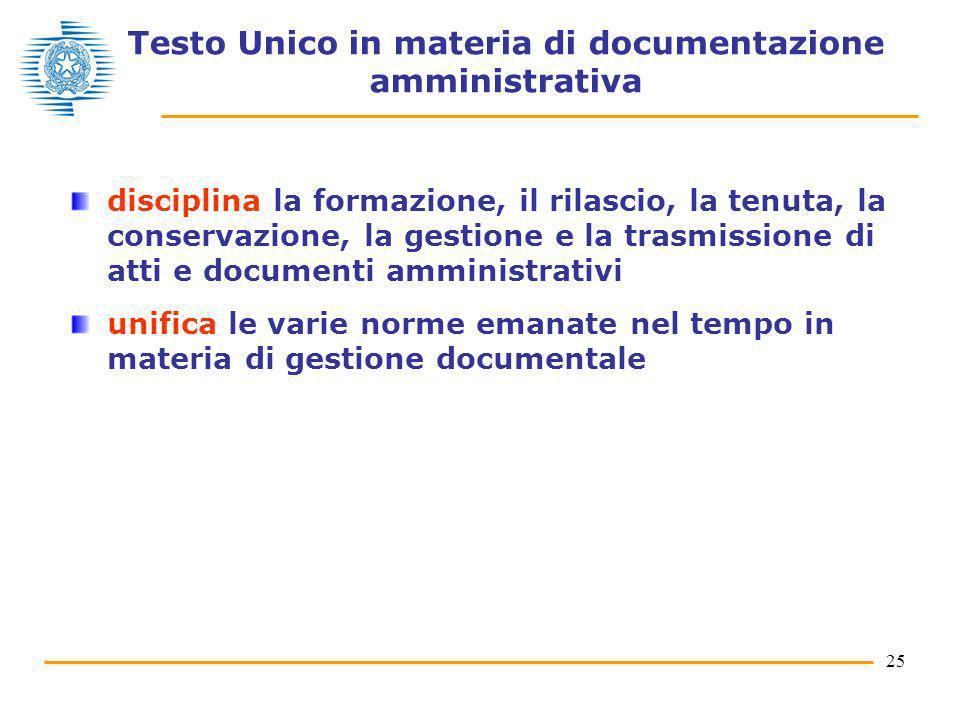 25 Testo Unico in materia di documentazione amministrativa disciplina la formazione, il rilascio, la tenuta, la conservazione, la gestione e la trasmi