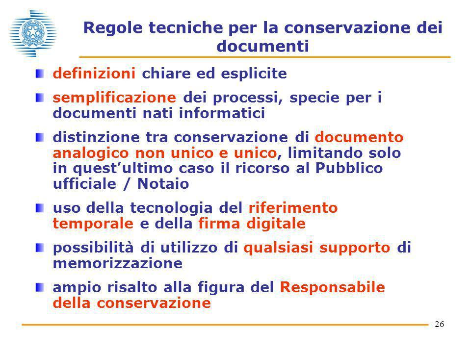 26 Regole tecniche per la conservazione dei documenti definizioni chiare ed esplicite semplificazione dei processi, specie per i documenti nati inform
