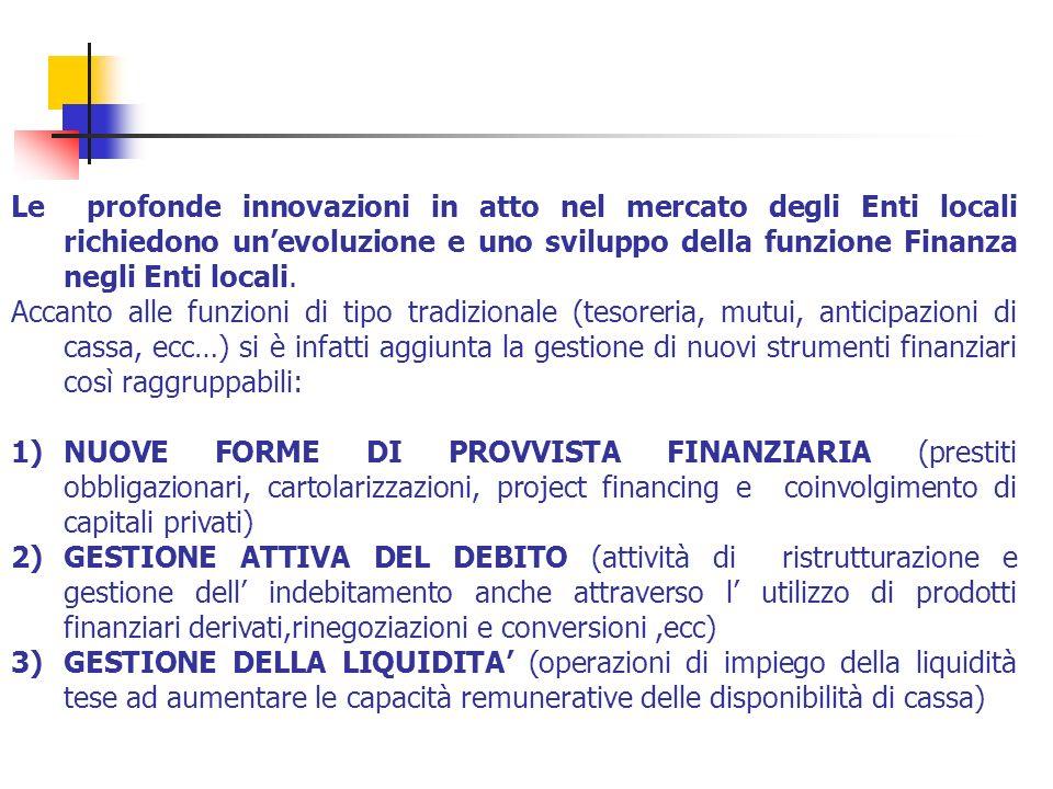 Le profonde innovazioni in atto nel mercato degli Enti locali richiedono unevoluzione e uno sviluppo della funzione Finanza negli Enti locali. Accanto