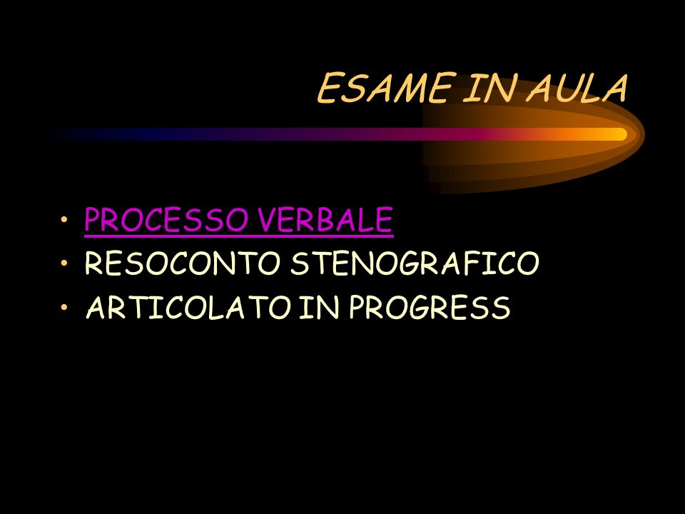 ESAME IN AULA PROCESSO VERBALE RESOCONTO STENOGRAFICO ARTICOLATO IN PROGRESS