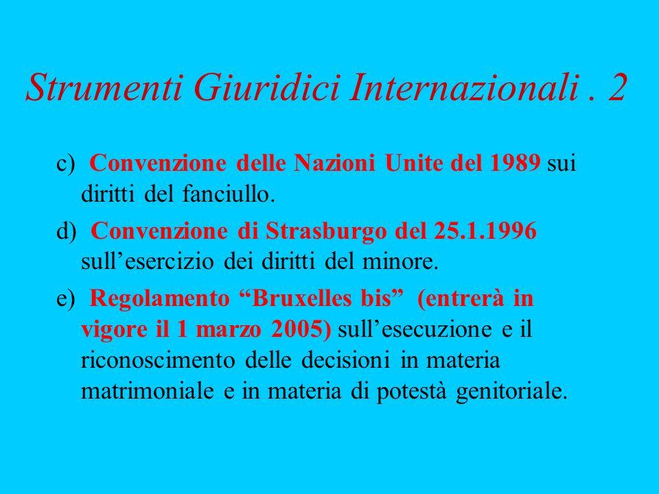 Strumenti Giuridici Internazionali. 2 c) Convenzione delle Nazioni Unite del 1989 sui diritti del fanciullo. d) Convenzione di Strasburgo del 25.1.199