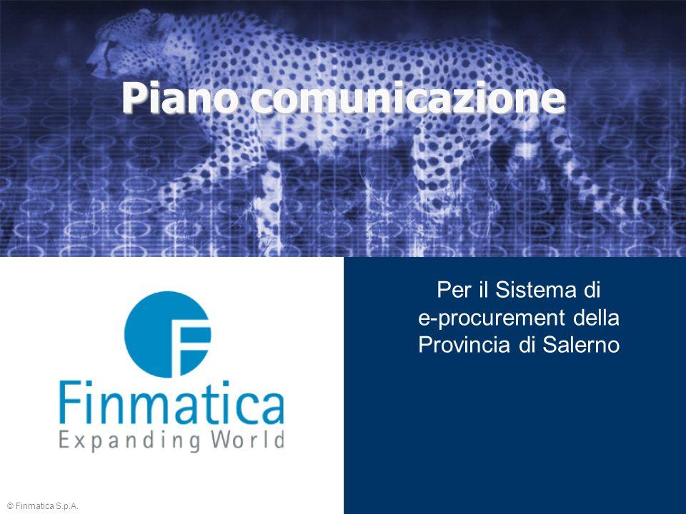 © Finmatica S.p.A. Piano comunicazione Per il Sistema di e-procurement della Provincia di Salerno