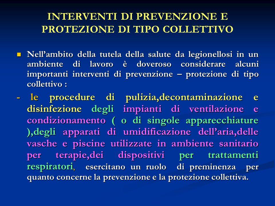 INTERVENTI DI PREVENZIONE E PROTEZIONE DI TIPO COLLETTIVO Nellambito della tutela della salute da legionellosi in un ambiente di lavoro è doveroso con