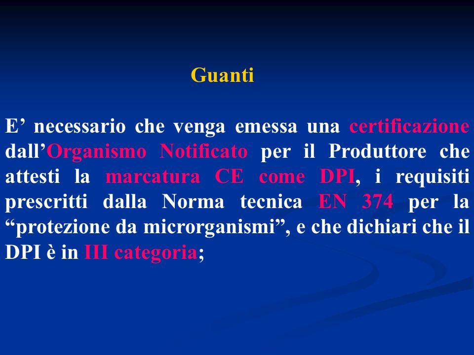 Guanti E necessario che venga emessa una certificazione dallOrganismo Notificato per il Produttore che attesti la marcatura CE come DPI, i requisiti p