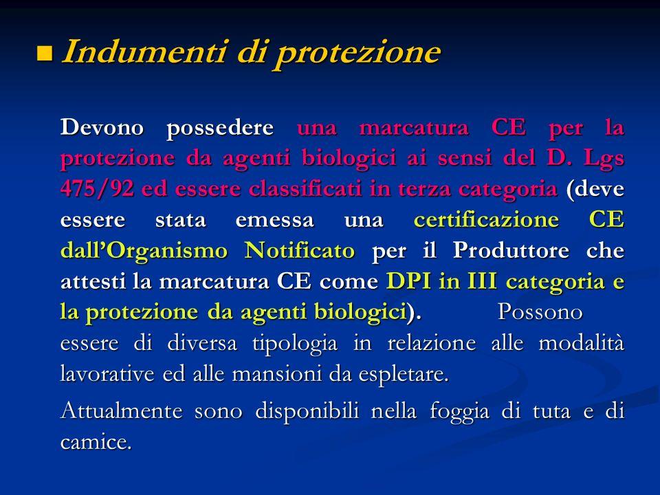 Indumenti di protezione Indumenti di protezione Devono possedere una marcatura CE per la protezione da agenti biologici ai sensi del D. Lgs 475/92 ed