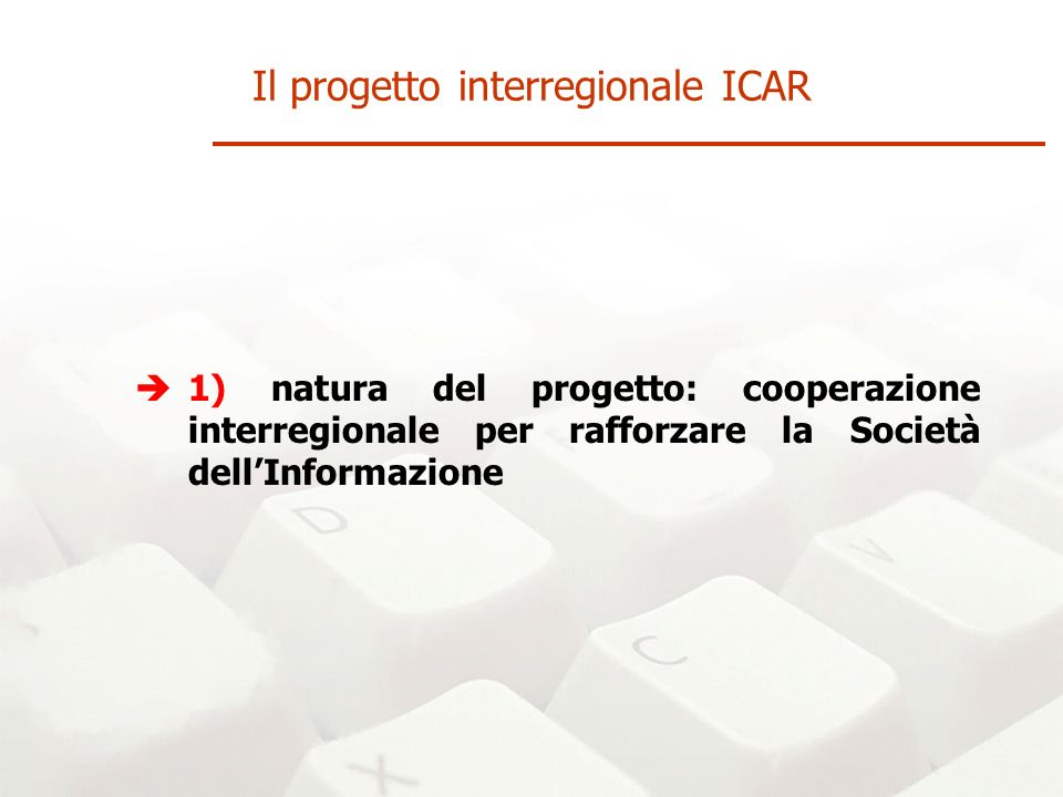 1) natura del progetto: cooperazione interregionale per rafforzare la Società dellInformazione Il progetto interregionale ICAR