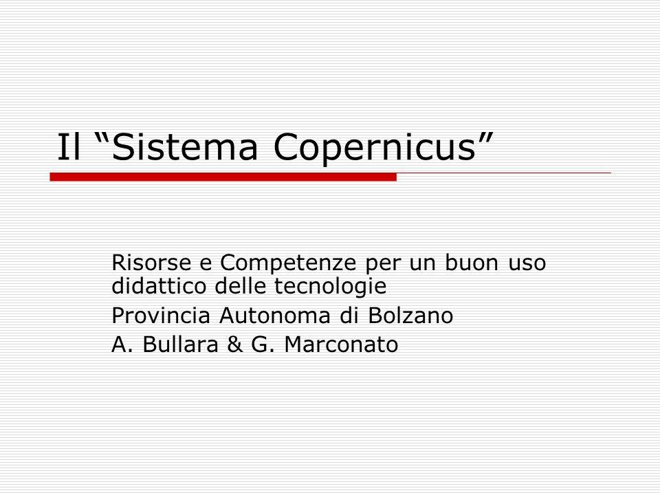 Il Sistema Copernicus Risorse e Competenze per un buon uso didattico delle tecnologie Provincia Autonoma di Bolzano A.