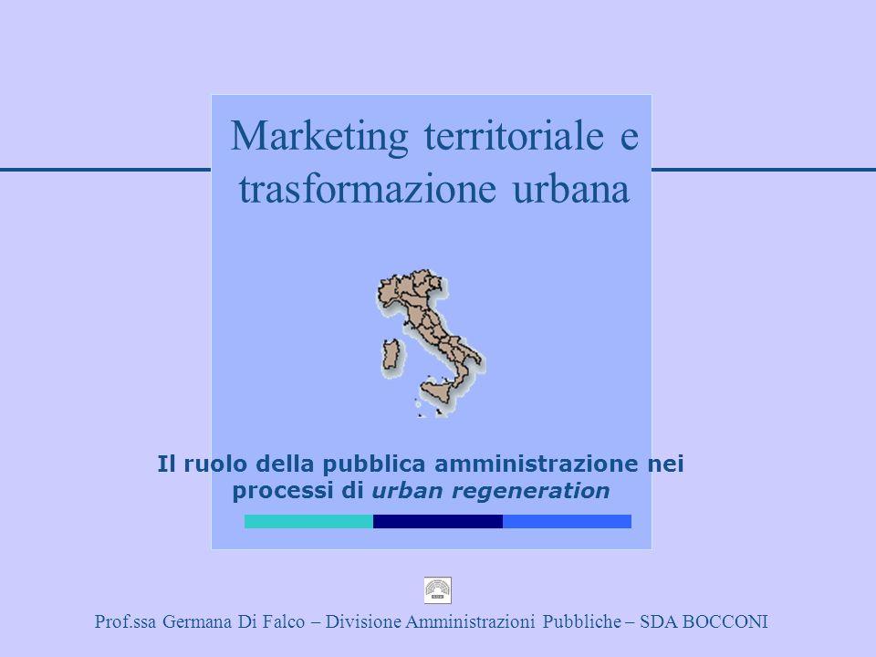 Prof.ssa Germana Di Falco – Divisione Amministrazioni Pubbliche – SDA BOCCONI Marketing territoriale e trasformazione urbana Il ruolo della pubblica a