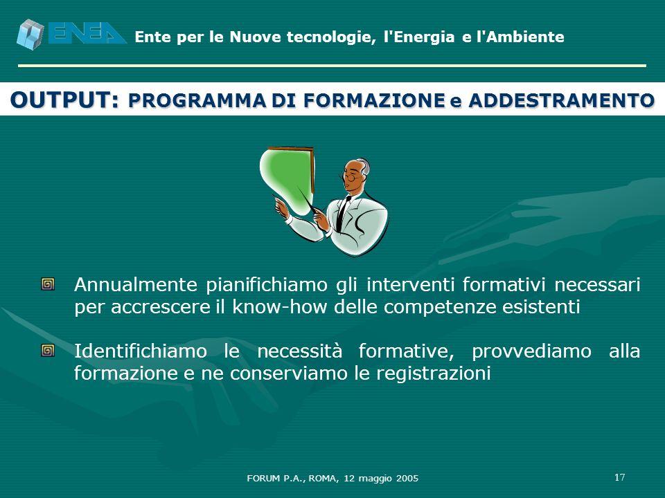 Ente per le Nuove tecnologie, l'Energia e l'Ambiente FORUM P.A., ROMA, 12 maggio 2005 17 Annualmente pianifichiamo gli interventi formativi necessari