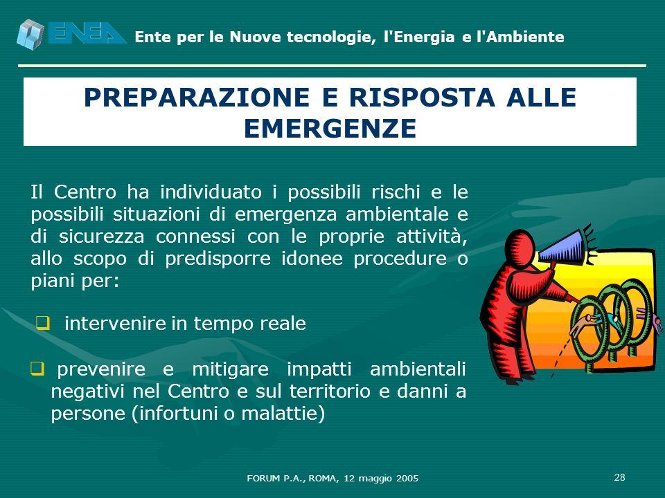 Ente per le Nuove tecnologie, l'Energia e l'Ambiente FORUM P.A., ROMA, 12 maggio 2005 28 PREPARAZIONE E RISPOSTA ALLE EMERGENZE Il Centro ha individua