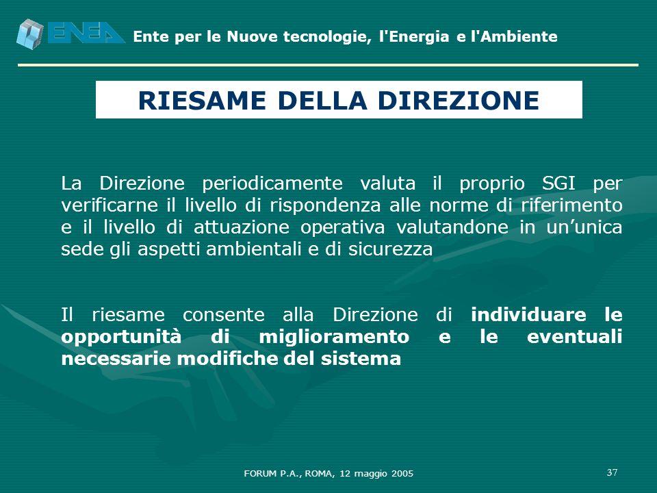 Ente per le Nuove tecnologie, l'Energia e l'Ambiente FORUM P.A., ROMA, 12 maggio 2005 37 RIESAME DELLA DIREZIONE La Direzione periodicamente valuta il
