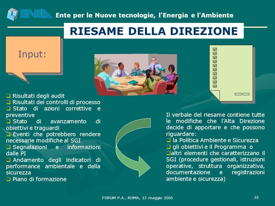 Ente per le Nuove tecnologie, l'Energia e l'Ambiente FORUM P.A., ROMA, 12 maggio 2005 38 RIESAME DELLA DIREZIONE Risultati degli audit Risultati dei c