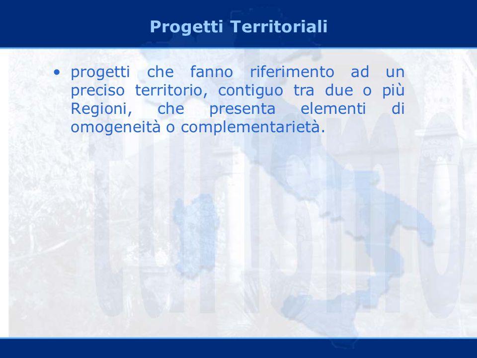 Progetti Territoriali progetti che fanno riferimento ad un preciso territorio, contiguo tra due o più Regioni, che presenta elementi di omogeneità o complementarietà.