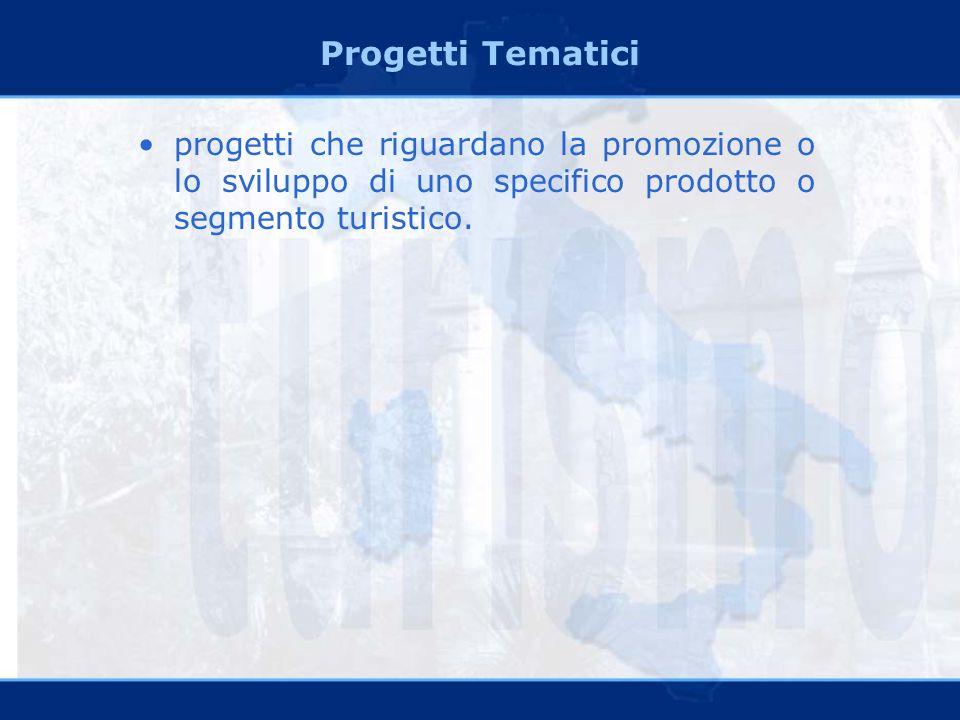 Progetti Tematici progetti che riguardano la promozione o lo sviluppo di uno specifico prodotto o segmento turistico.
