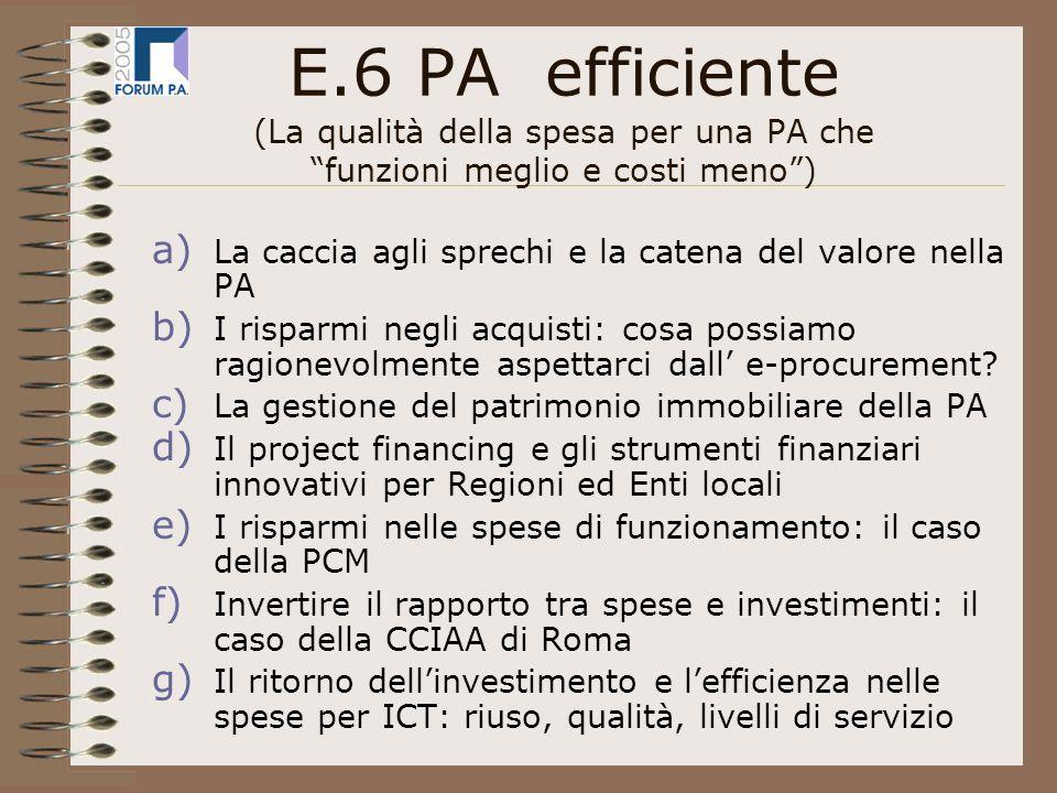 E.6 PA efficiente (La qualità della spesa per una PA che funzioni meglio e costi meno) a) La caccia agli sprechi e la catena del valore nella PA b) I risparmi negli acquisti: cosa possiamo ragionevolmente aspettarci dall e-procurement.