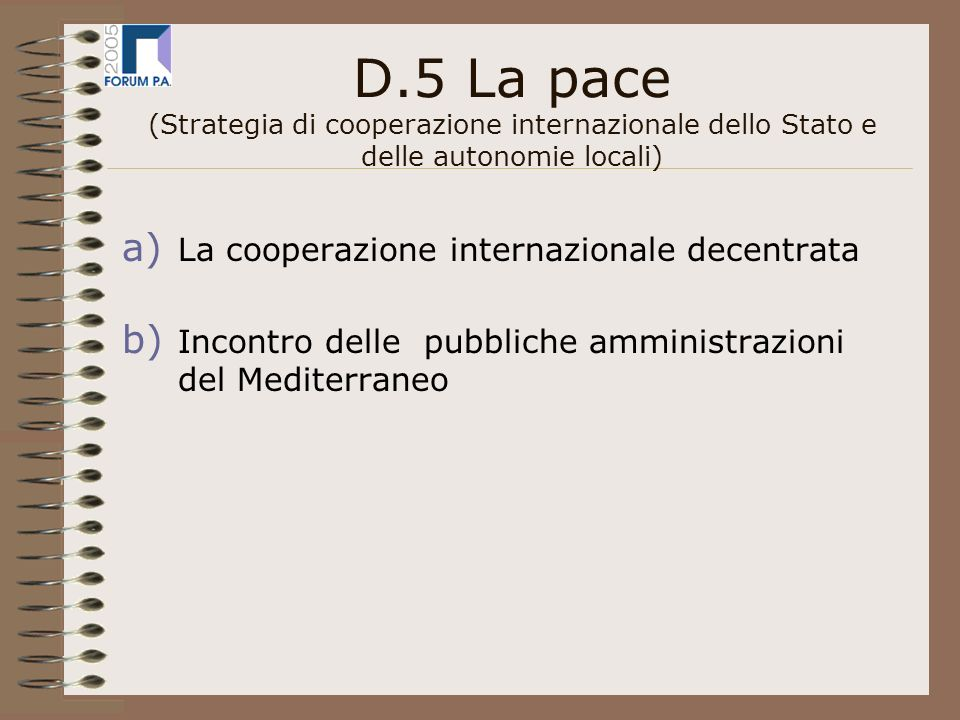 D.5 La pace (Strategia di cooperazione internazionale dello Stato e delle autonomie locali) a) La cooperazione internazionale decentrata b) Incontro delle pubbliche amministrazioni del Mediterraneo
