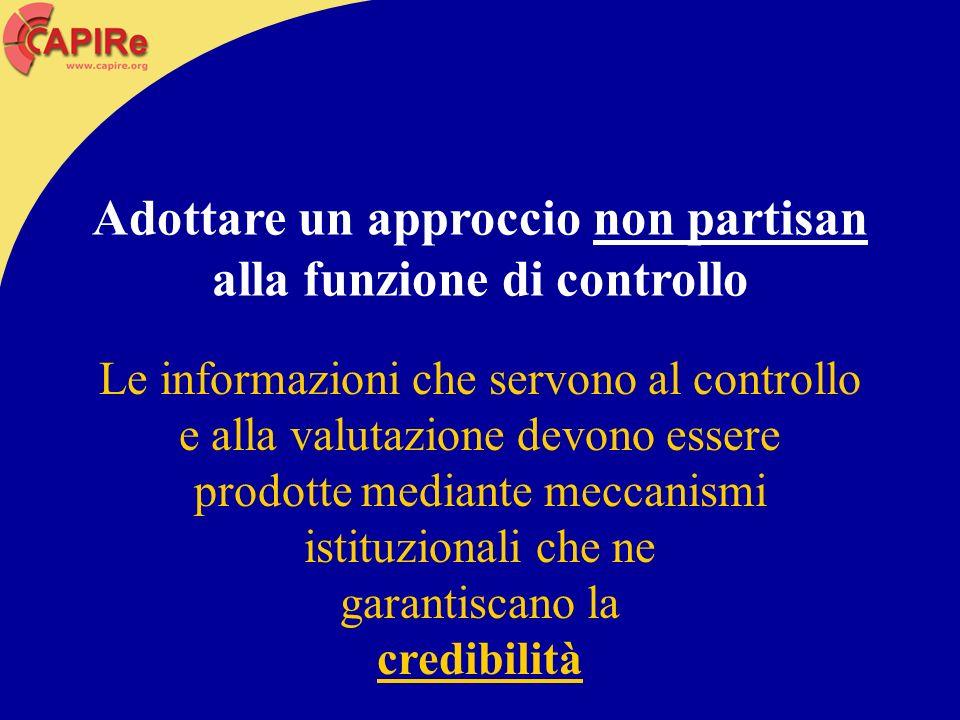 Le informazioni che servono al controllo e alla valutazione devono essere prodotte mediante meccanismi istituzionali che ne garantiscano la credibilit