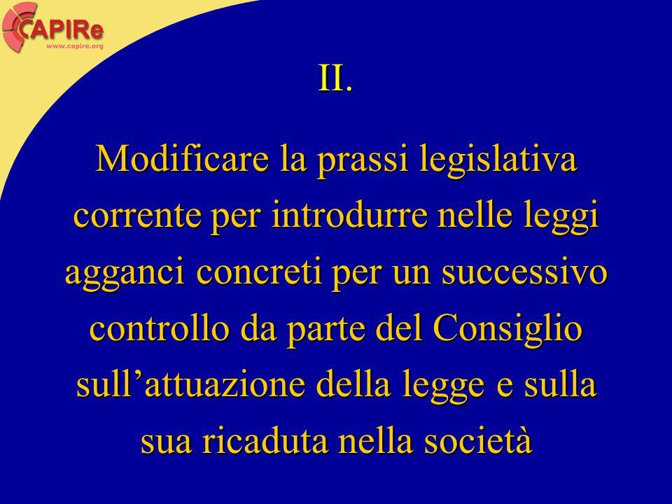 II. Modificare la prassi legislativa corrente per introdurre nelle leggi agganci concreti per un successivo controllo da parte del Consiglio sullattua