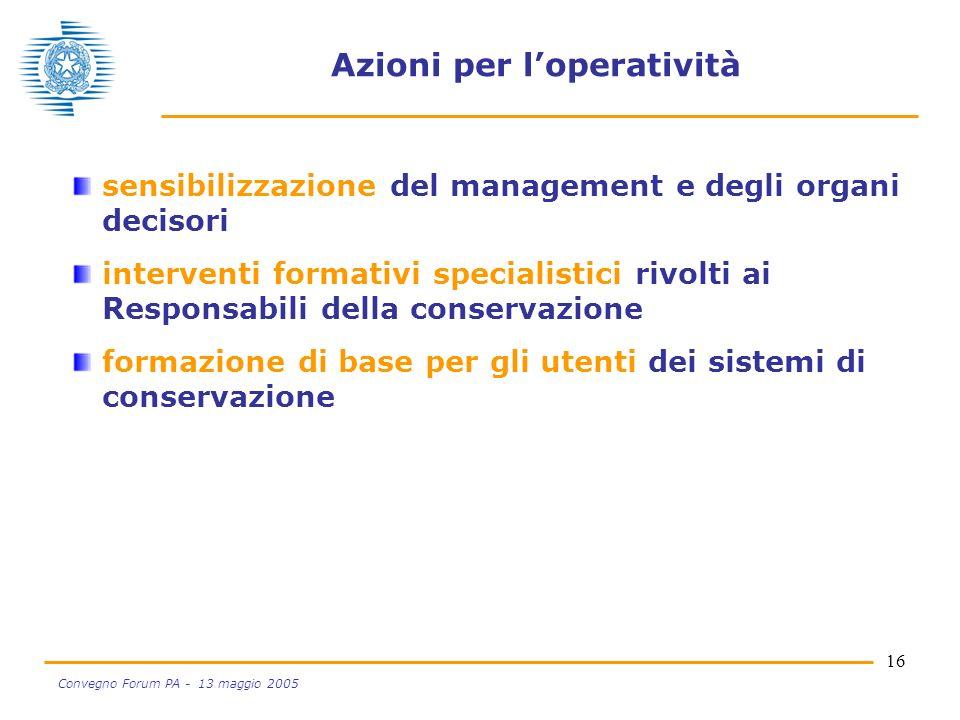 16 Convegno Forum PA - 13 maggio 2005 Azioni per loperatività sensibilizzazione del management e degli organi decisori interventi formativi specialist
