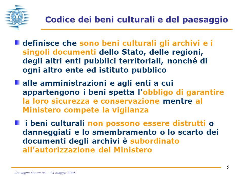 5 Convegno Forum PA - 13 maggio 2005 Codice dei beni culturali e del paesaggio definisce che sono beni culturali gli archivi e i singoli documenti del