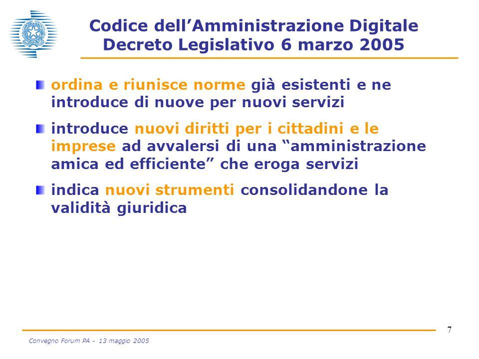 7 Convegno Forum PA - 13 maggio 2005 Codice dellAmministrazione Digitale Decreto Legislativo 6 marzo 2005 ordina e riunisce norme già esistenti e ne i