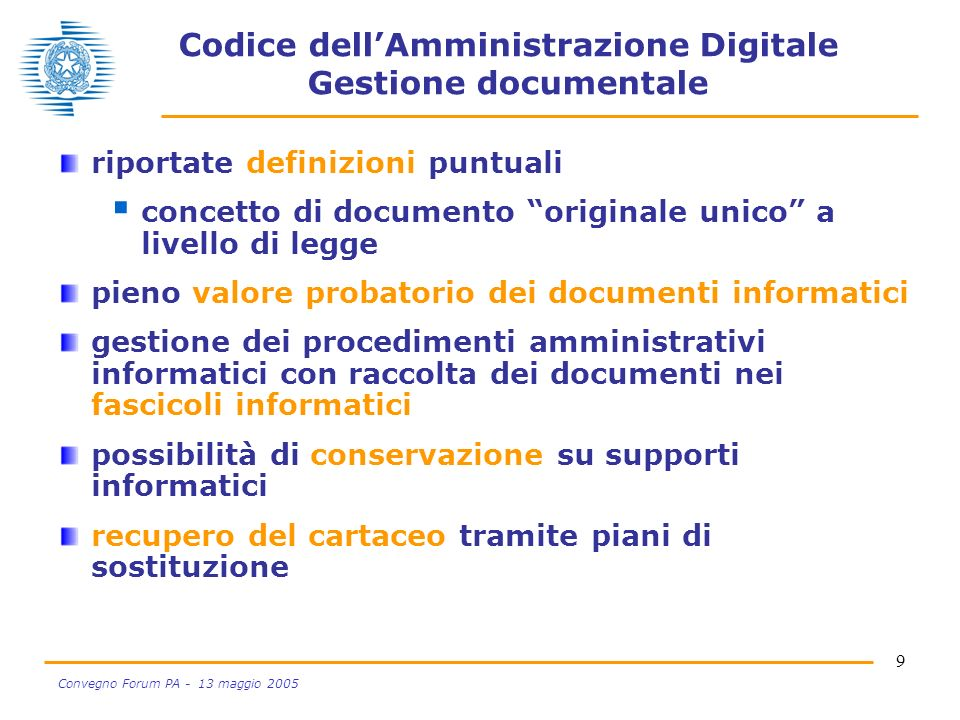 9 Convegno Forum PA - 13 maggio 2005 Codice dellAmministrazione Digitale Gestione documentale riportate definizioni puntuali concetto di documento ori
