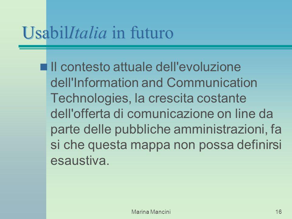 Marina Mancini16 Il contesto attuale dell evoluzione dell Information and Communication Technologies, la crescita costante dell offerta di comunicazione on line da parte delle pubbliche amministrazioni, fa si che questa mappa non possa definirsi esaustiva.
