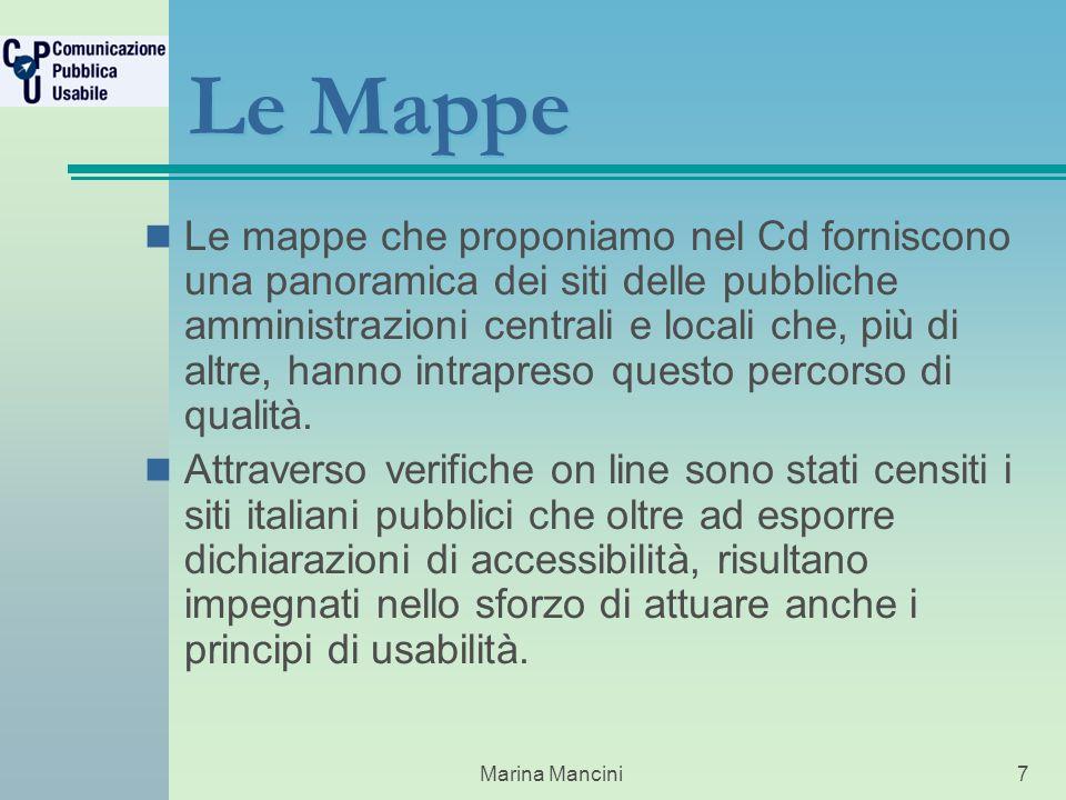 Marina Mancini7 Le Mappe Le mappe che proponiamo nel Cd forniscono una panoramica dei siti delle pubbliche amministrazioni centrali e locali che, più di altre, hanno intrapreso questo percorso di qualità.