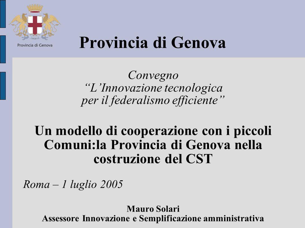 Provincia di Genova Convegno LInnovazione tecnologica per il federalismo efficiente Un modello di cooperazione con i piccoli Comuni:la Provincia di Ge