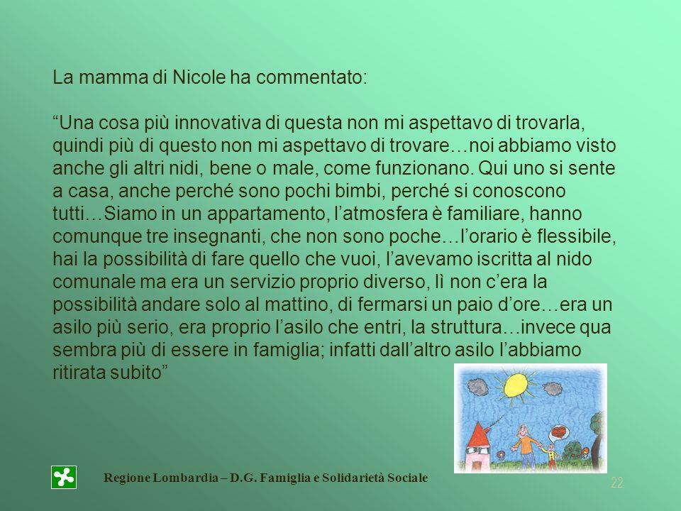 Regione Lombardia – D.G. Famiglia e Solidarietà Sociale 22 La mamma di Nicole ha commentato: Una cosa più innovativa di questa non mi aspettavo di tro