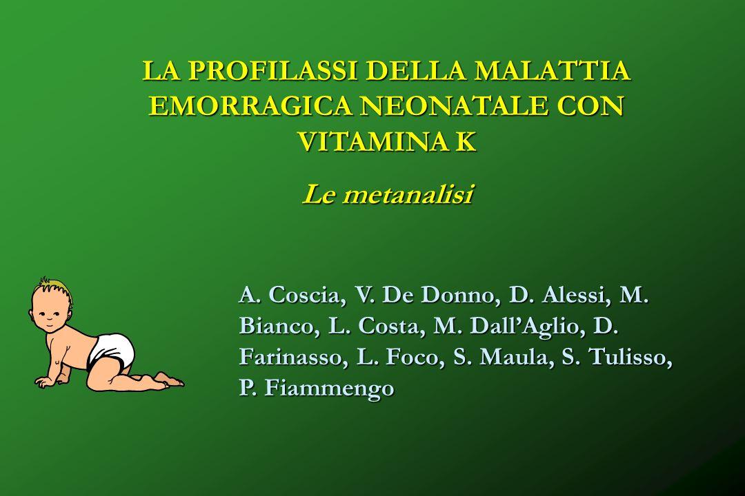 LA PROFILASSI DELLA MALATTIA EMORRAGICA NEONATALE CON VITAMINA K Le metanalisi A. Coscia, V. De Donno, D. Alessi, M. Bianco, L. Costa, M. DallAglio, D