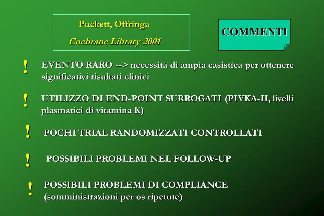 ! ! ! Puckett, Offringa Cochrane Library 2001 ! COMMENTI EVENTO RARO --> necessità di ampia casistica per ottenere significativi risultati clinici UTI