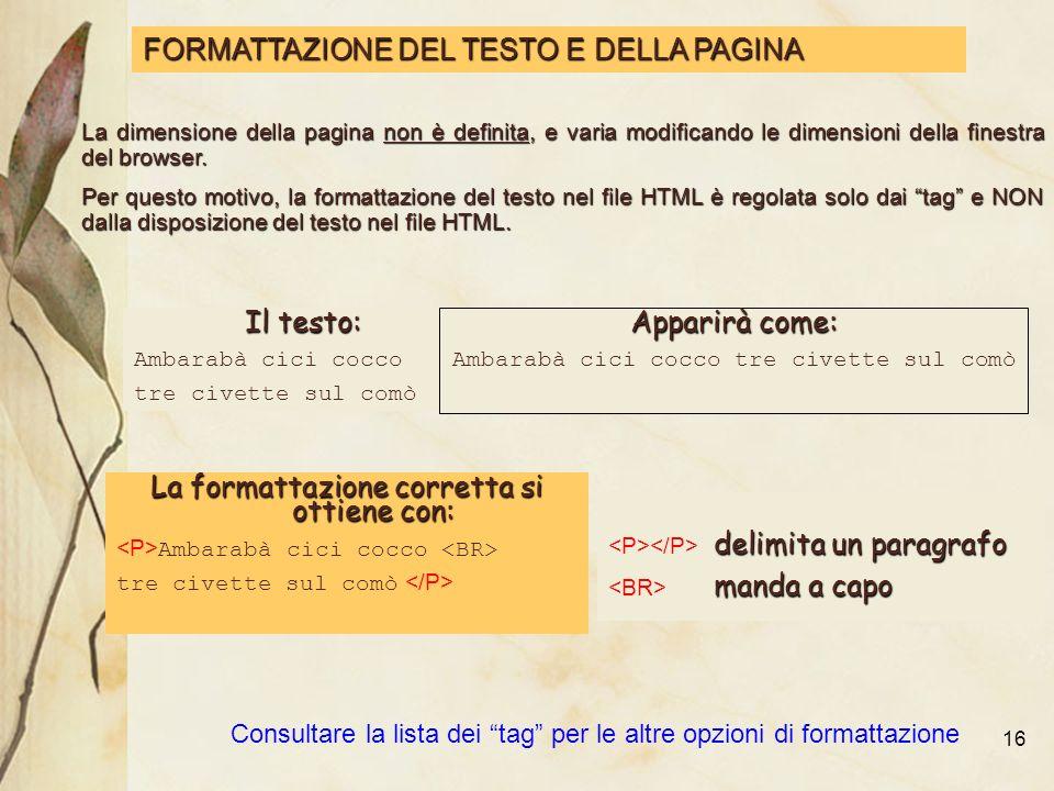 16 FORMATTAZIONE DEL TESTO E DELLA PAGINA La dimensione della pagina non è definita, e varia modificando le dimensioni della finestra del browser.