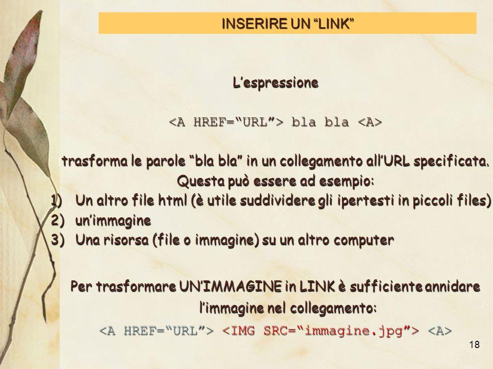 18 INSERIRE UN LINK Lespressione bla bla bla bla trasforma le parole bla bla in un collegamento allURL specificata.