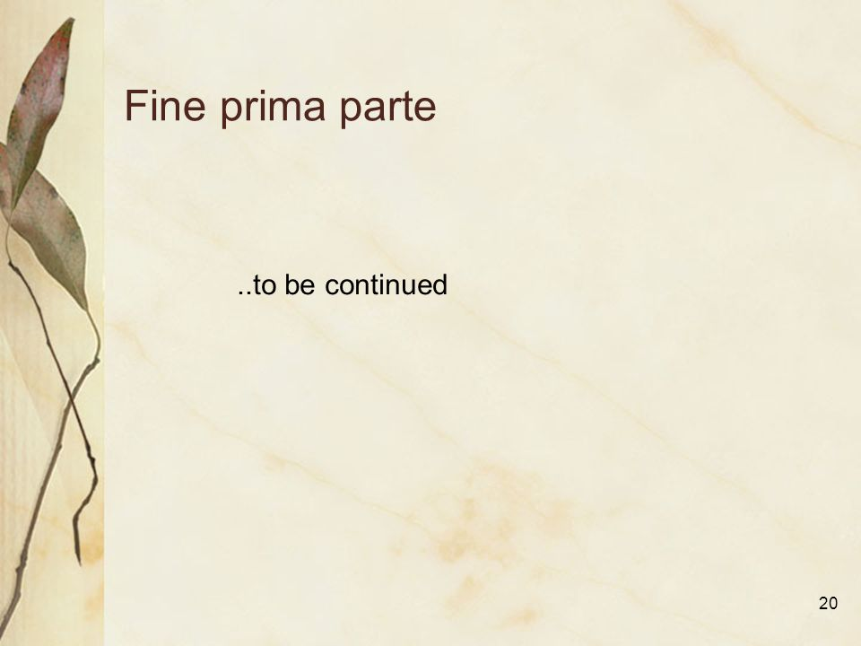 20 Fine prima parte..to be continued